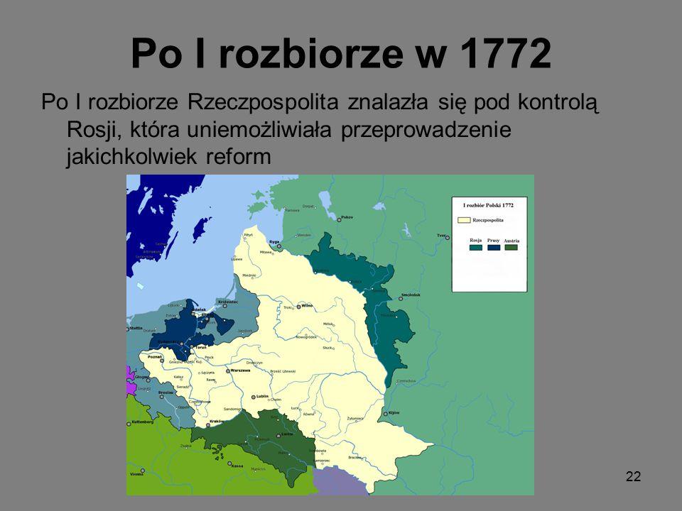 Po I rozbiorze w 1772 Po I rozbiorze Rzeczpospolita znalazła się pod kontrolą Rosji, która uniemożliwiała przeprowadzenie jakichkolwiek reform.