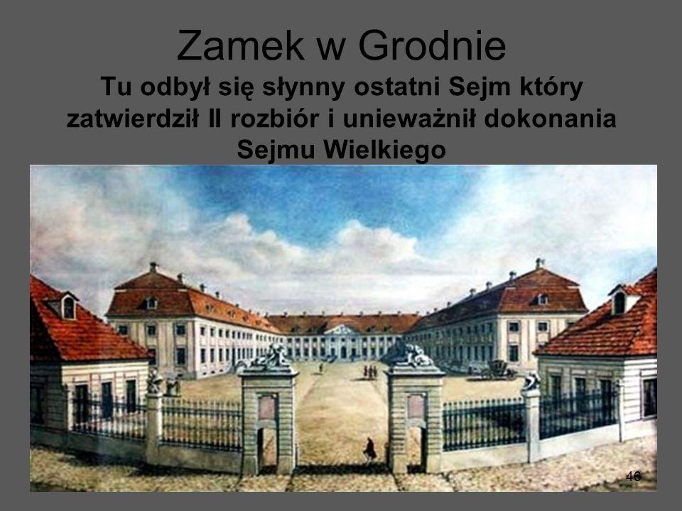 Zamek w Grodnie Tu odbył się słynny ostatni Sejm który zatwierdził II rozbiór i unieważnił dokonania Sejmu Wielkiego