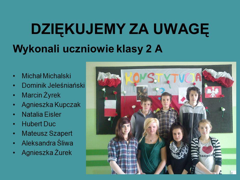 DZIĘKUJEMY ZA UWAGĘ Wykonali uczniowie klasy 2 A Michał Michalski