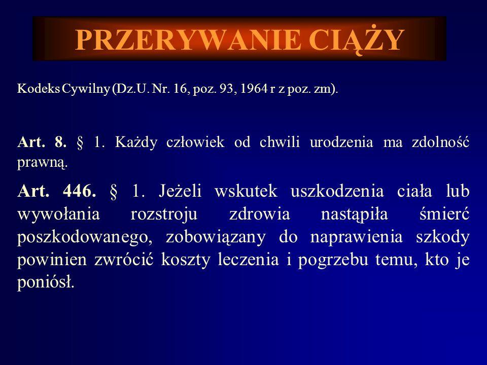 PRZERYWANIE CIĄŻY Kodeks Cywilny (Dz.U. Nr. 16, poz. 93, 1964 r z poz. zm). Art. 8. § 1. Każdy człowiek od chwili urodzenia ma zdolność prawną.