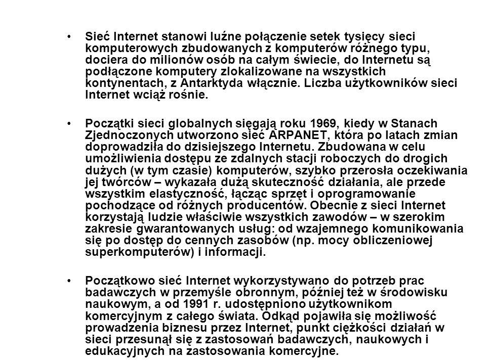 Sieć Internet stanowi luźne połączenie setek tysięcy sieci komputerowych zbudowanych z komputerów różnego typu, dociera do milionów osób na całym świecie, do Internetu są podłączone komputery zlokalizowane na wszystkich kontynentach, z Antarktyda włącznie. Liczba użytkowników sieci Internet wciąż rośnie.