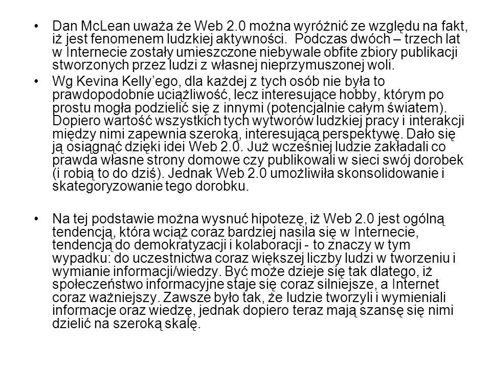 Dan McLean uważa że Web 2.0 można wyróżnić ze względu na fakt, iż jest fenomenem ludzkiej aktywności. Podczas dwóch – trzech lat w Internecie zostały umieszczone niebywale obfite zbiory publikacji stworzonych przez ludzi z własnej nieprzymuszonej woli.