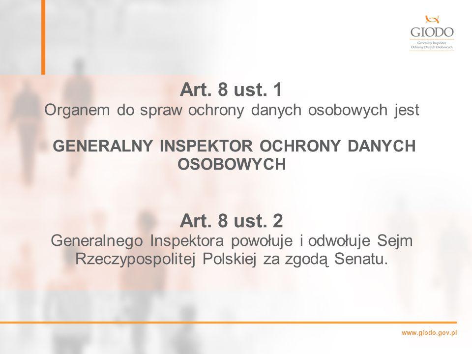 Art. 8 ust. 1 Organem do spraw ochrony danych osobowych jest. GENERALNY INSPEKTOR OCHRONY DANYCH OSOBOWYCH.