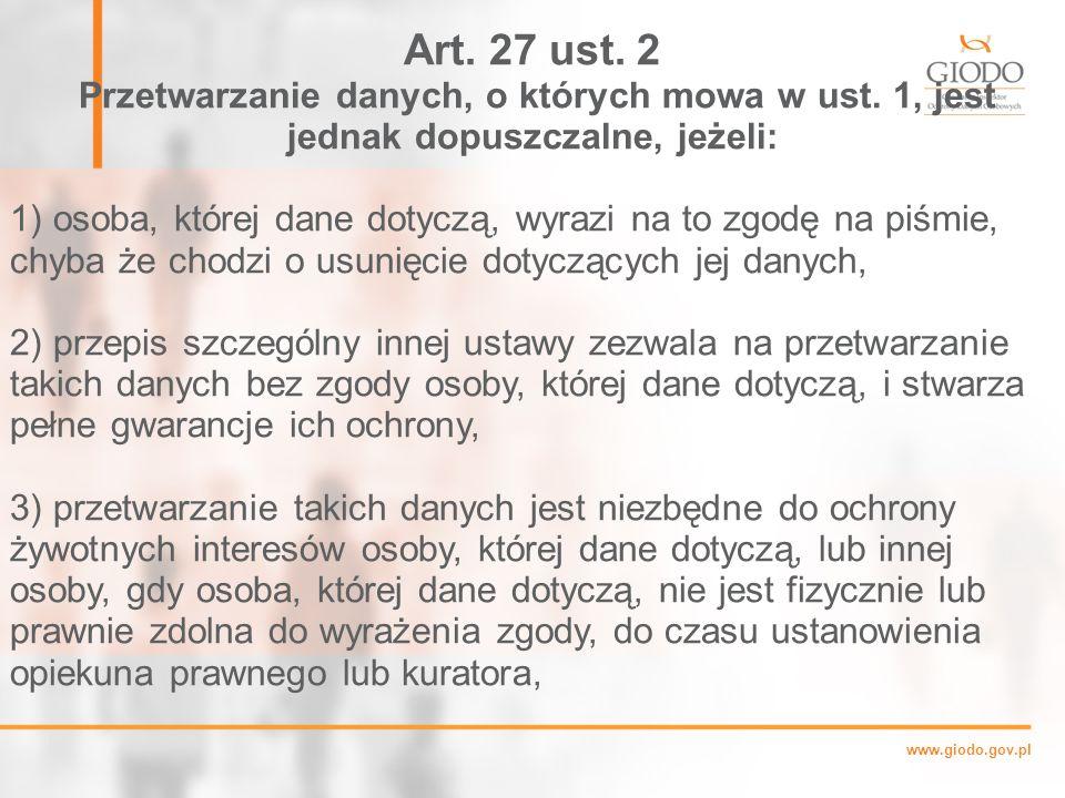 Art. 27 ust. 2 Przetwarzanie danych, o których mowa w ust. 1, jest jednak dopuszczalne, jeżeli: