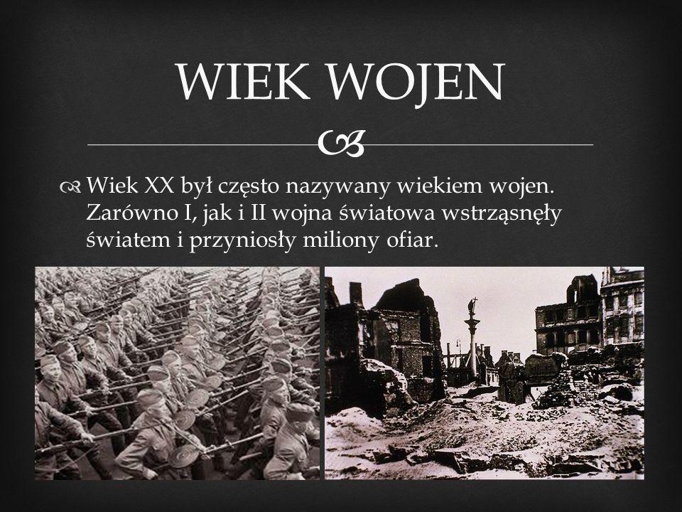 WIEK WOJEN Wiek XX był często nazywany wiekiem wojen.