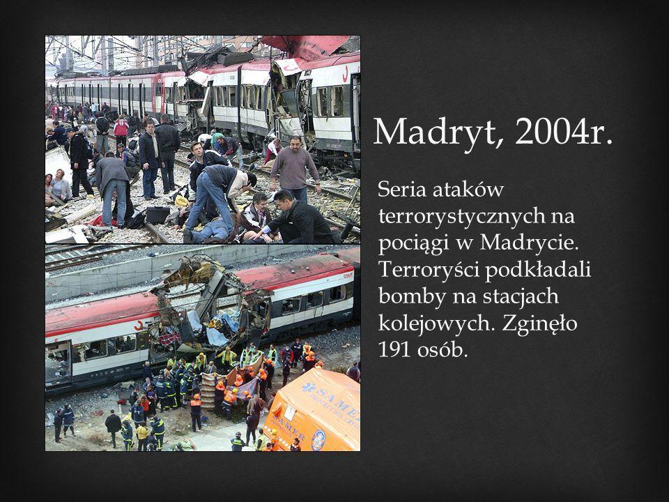 Madryt, 2004r. Seria ataków terrorystycznych na pociągi w Madrycie.