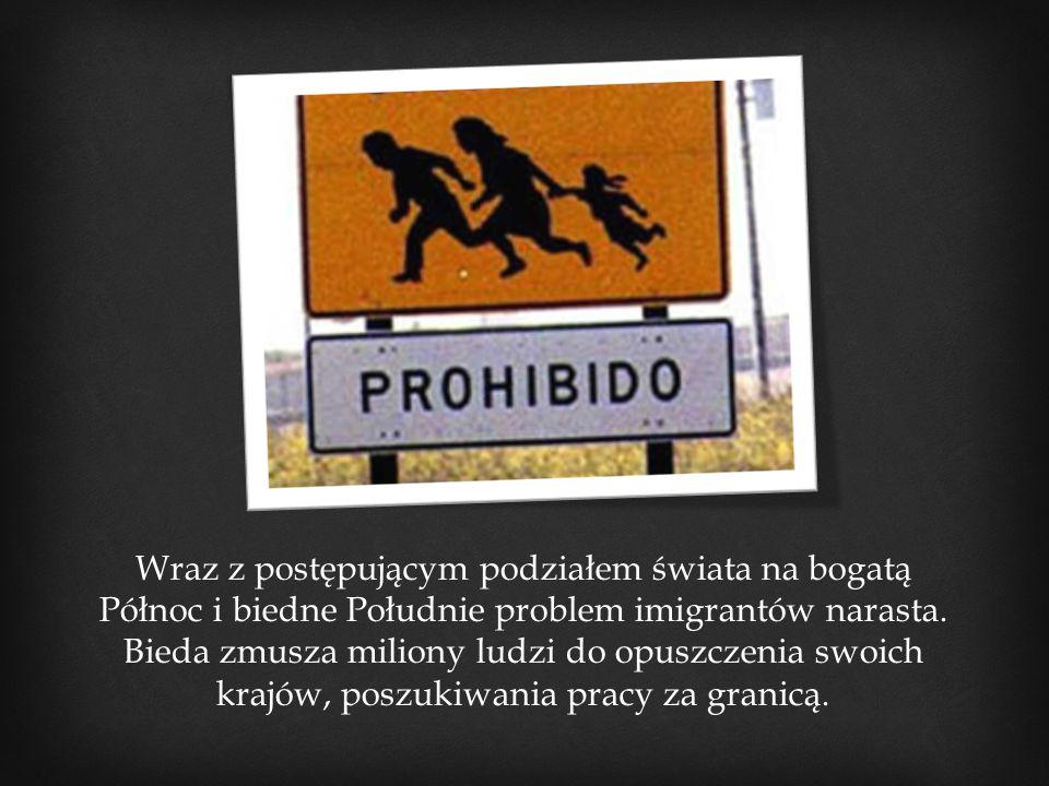 Wraz z postępującym podziałem świata na bogatą Północ i biedne Południe problem imigrantów narasta.