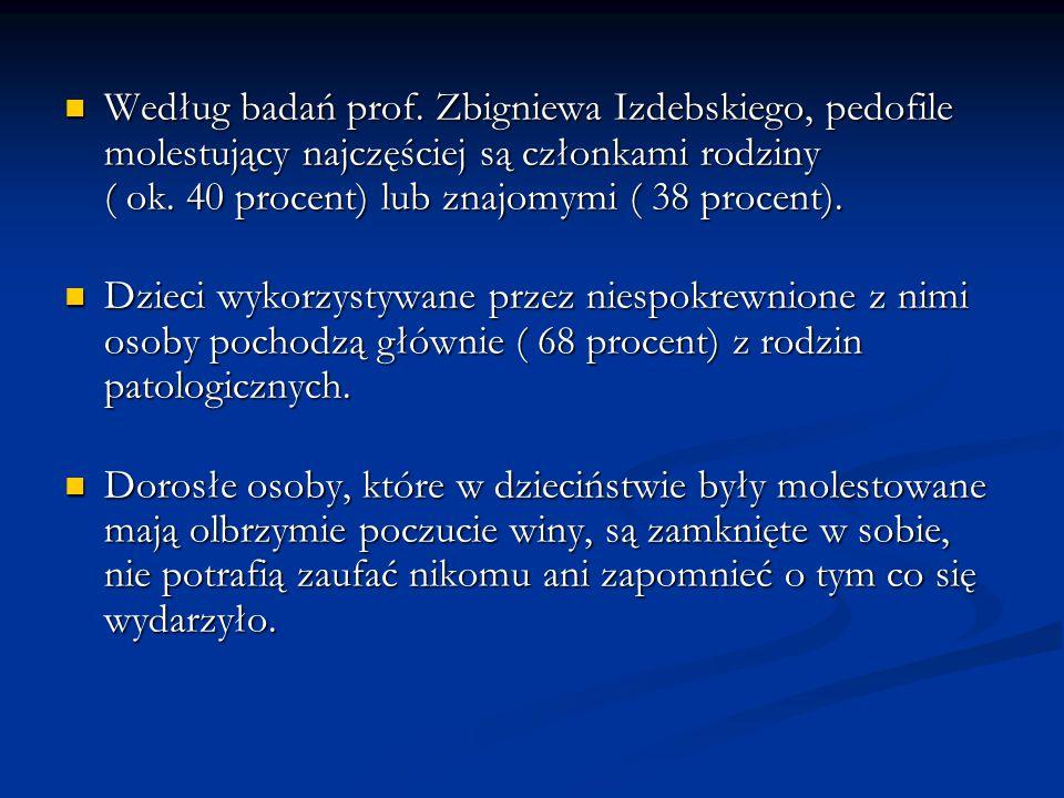 Według badań prof. Zbigniewa Izdebskiego, pedofile molestujący najczęściej są członkami rodziny ( ok. 40 procent) lub znajomymi ( 38 procent).