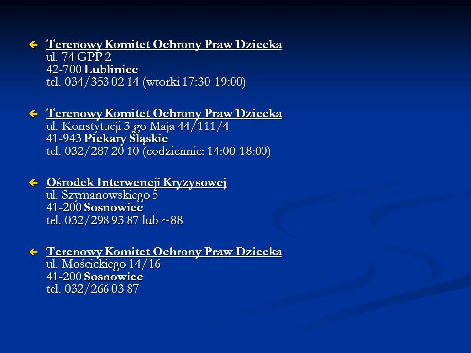 Terenowy Komitet Ochrony Praw Dziecka ul. 74 GPP 2 42-700 Lubliniec tel. 034/353 02 14 (wtorki 17:30-19:00)
