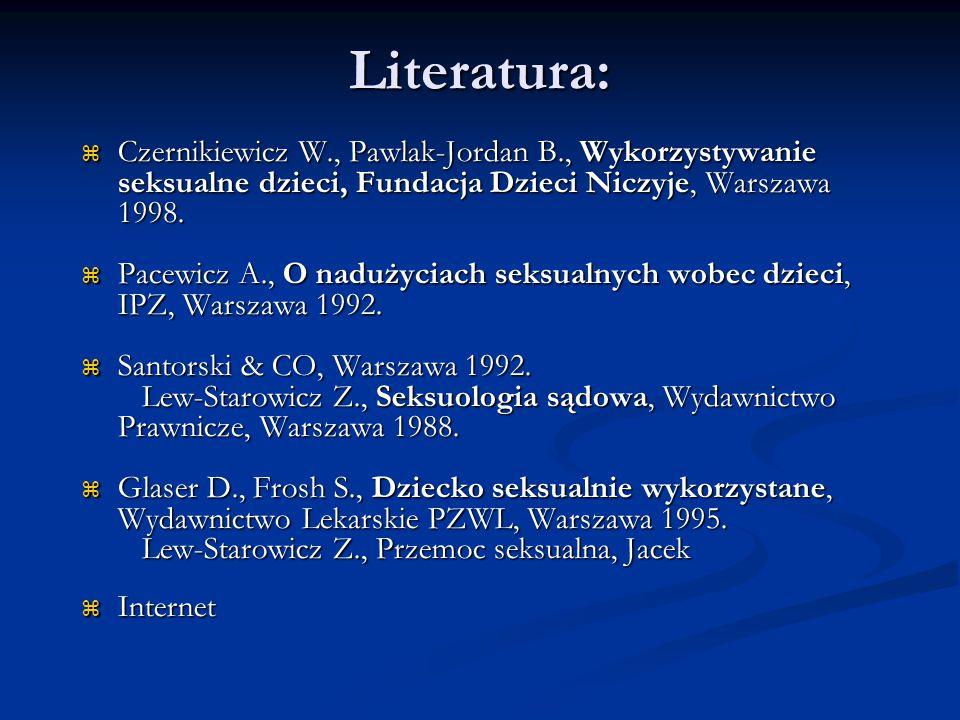 Literatura: Czernikiewicz W., Pawlak-Jordan B., Wykorzystywanie seksualne dzieci, Fundacja Dzieci Niczyje, Warszawa 1998.