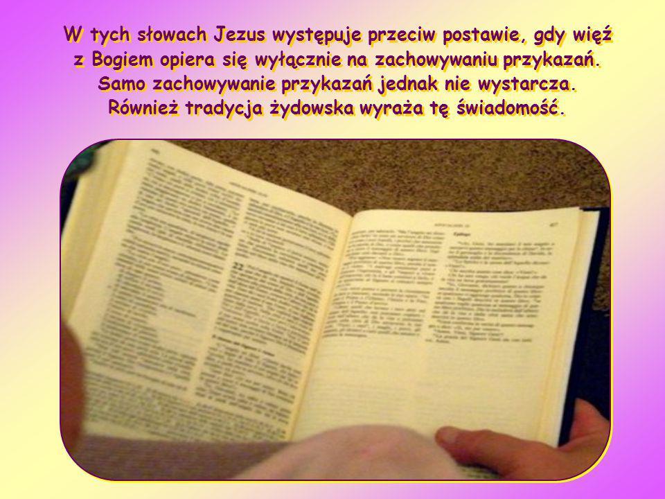 W tych słowach Jezus występuje przeciw postawie, gdy więź z Bogiem opiera się wyłącznie na zachowywaniu przykazań.