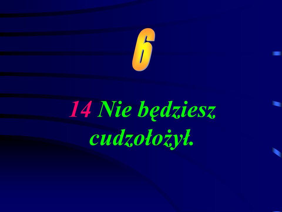 14 Nie będziesz cudzołożył.
