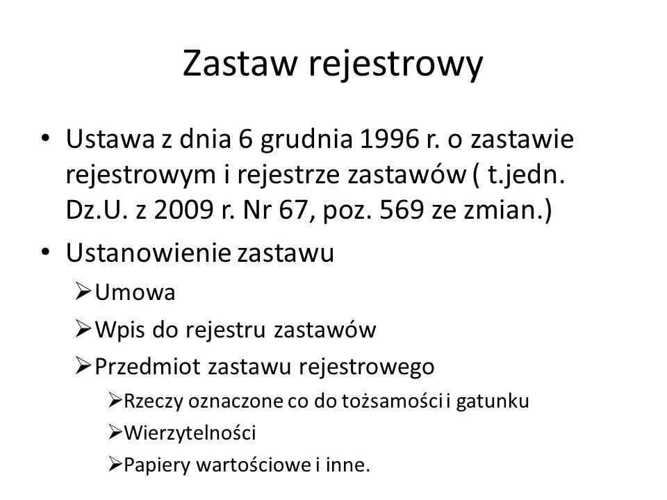 Zastaw rejestrowy Ustawa z dnia 6 grudnia 1996 r. o zastawie rejestrowym i rejestrze zastawów ( t.jedn. Dz.U. z 2009 r. Nr 67, poz. 569 ze zmian.)