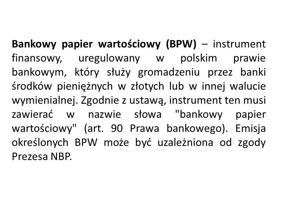 Bankowy papier wartościowy (BPW) – instrument finansowy, uregulowany w polskim prawie bankowym, który służy gromadzeniu przez banki środków pieniężnych w złotych lub w innej walucie wymienialnej.