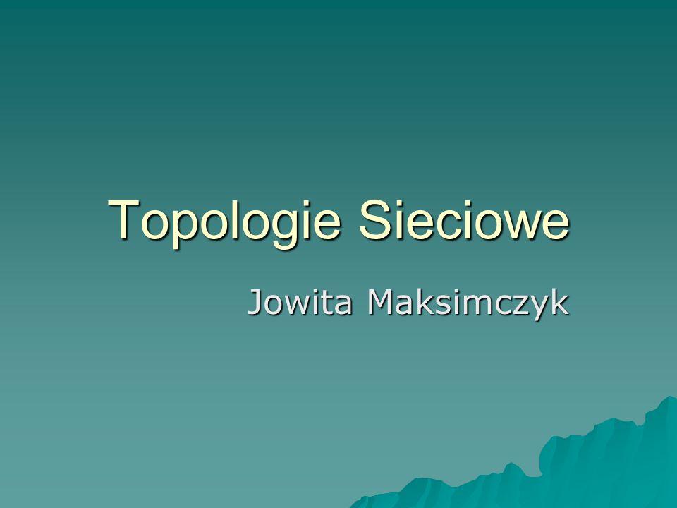 Topologie Sieciowe Jowita Maksimczyk
