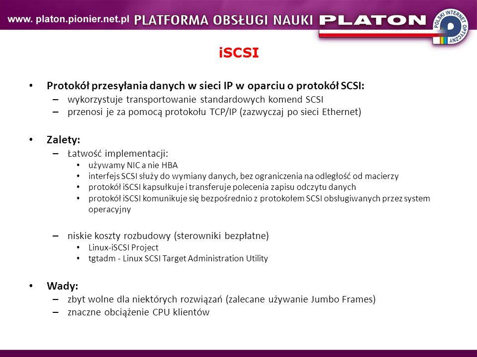 iSCSI Protokół przesyłania danych w sieci IP w oparciu o protokół SCSI: wykorzystuje transportowanie standardowych komend SCSI.