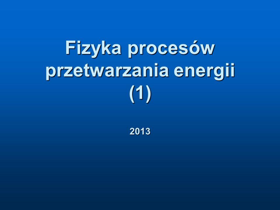 Fizyka procesów przetwarzania energii (1) 2013