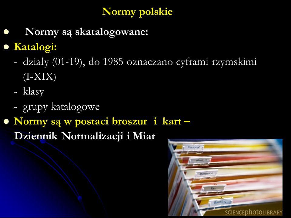 Normy polskie Normy są skatalogowane: Katalogi: - działy (01-19), do 1985 oznaczano cyframi rzymskimi.