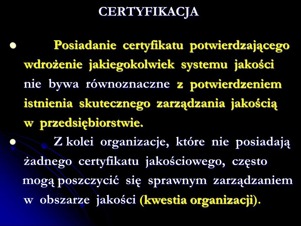 CERTYFIKACJA Posiadanie certyfikatu potwierdzającego. wdrożenie jakiegokolwiek systemu jakości.