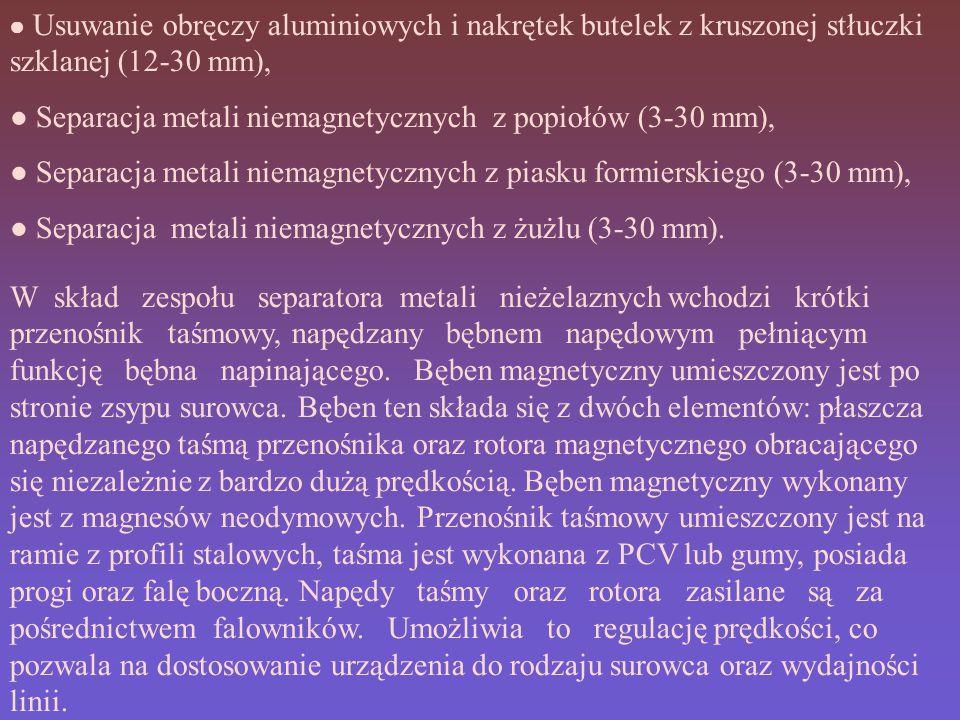 ● Separacja metali niemagnetycznych z popiołów (3-30 mm),