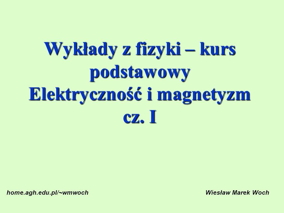 Wykłady z fizyki – kurs podstawowy Elektryczność i magnetyzm cz. I
