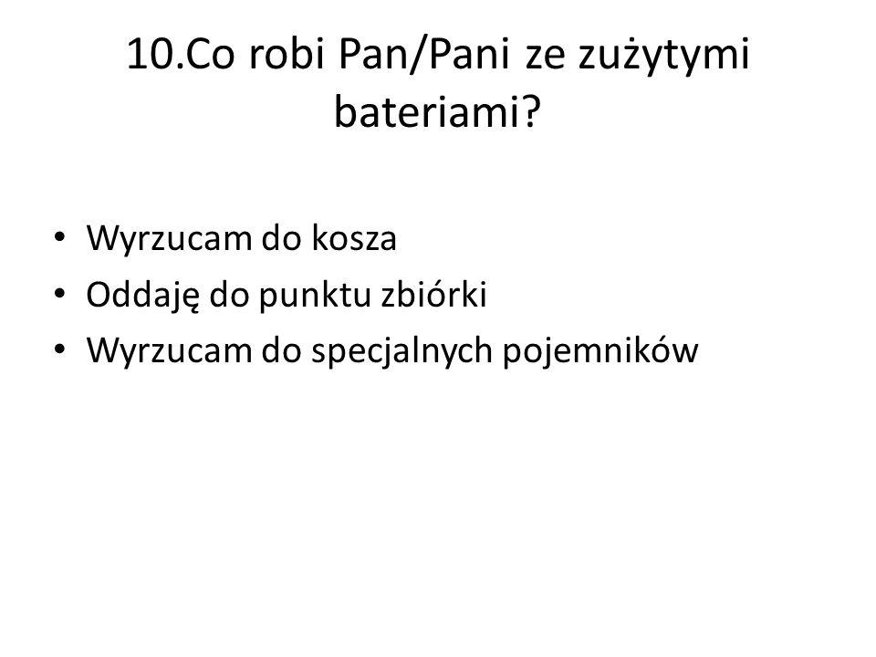 10.Co robi Pan/Pani ze zużytymi bateriami