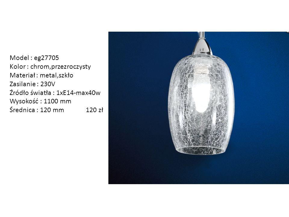 Model : eg27705 Kolor : chrom,przezroczysty. Materiał : metal,szkło. Zasilanie : 230V. Źródło światła : 1xE14-max40w.