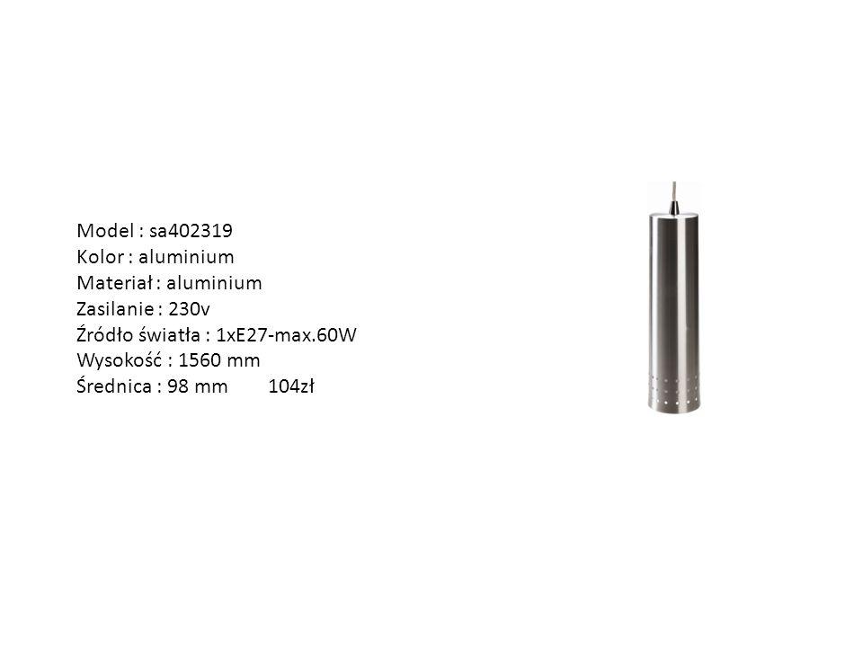 Model : sa402319 Kolor : aluminium. Materiał : aluminium. Zasilanie : 230v. Źródło światła : 1xE27-max.60W.