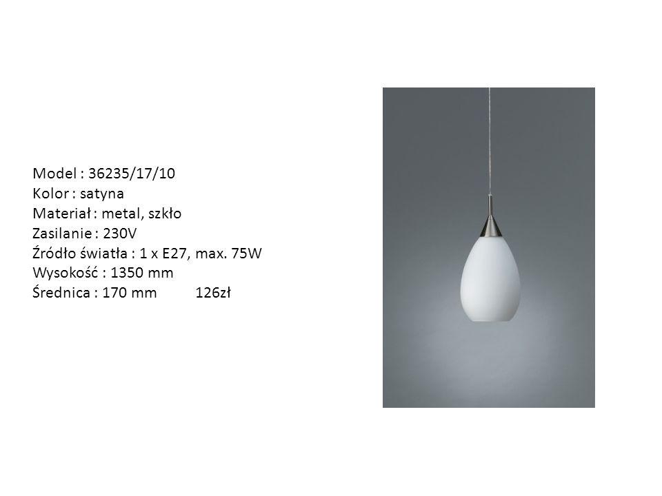 Model : 36235/17/10 Kolor : satyna. Materiał : metal, szkło. Zasilanie : 230V. Źródło światła : 1 x E27, max. 75W.