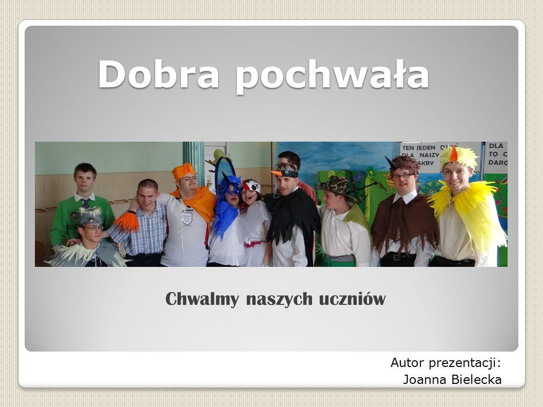Chwalmy naszych uczniów Autor prezentacji: Joanna Bielecka