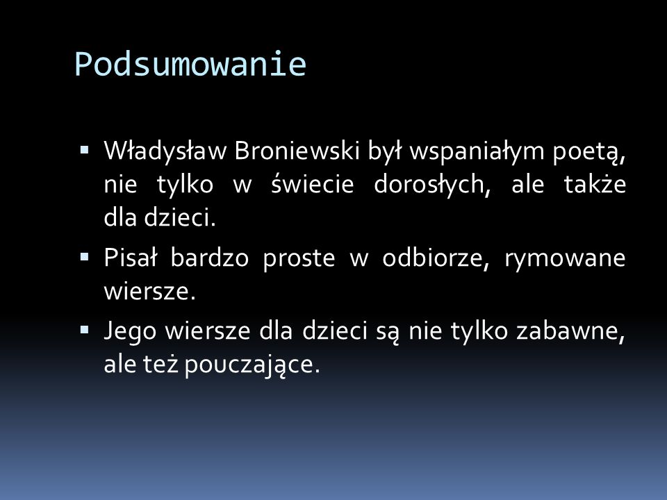 Podsumowanie Władysław Broniewski był wspaniałym poetą, nie tylko w świecie dorosłych, ale także dla dzieci.