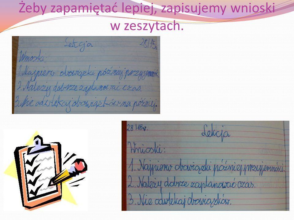 Żeby zapamiętać lepiej, zapisujemy wnioski w zeszytach.