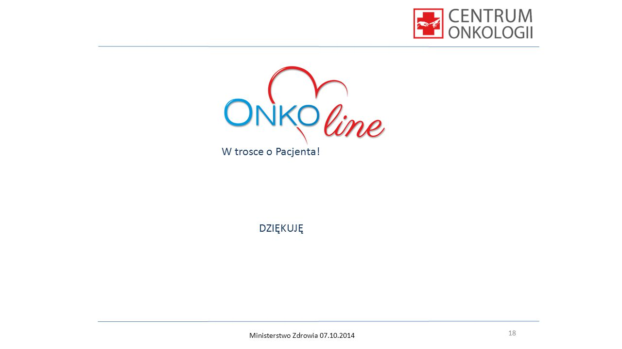 W trosce o Pacjenta! DZIĘKUJĘ 18 Ministerstwo Zdrowia 07.10.2014 18
