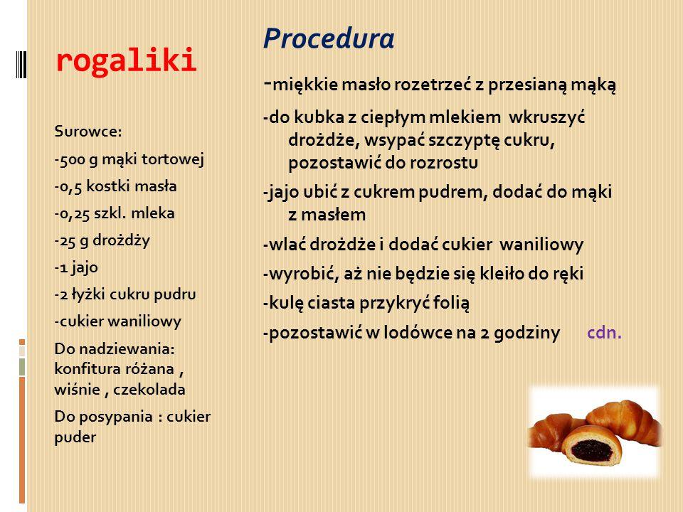 rogaliki Procedura -miękkie masło rozetrzeć z przesianą mąką