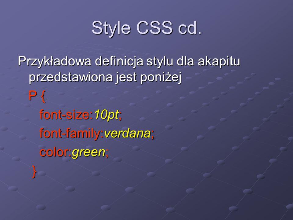 Style CSS cd. Przykładowa definicja stylu dla akapitu przedstawiona jest poniżej. P { font-size:10pt;
