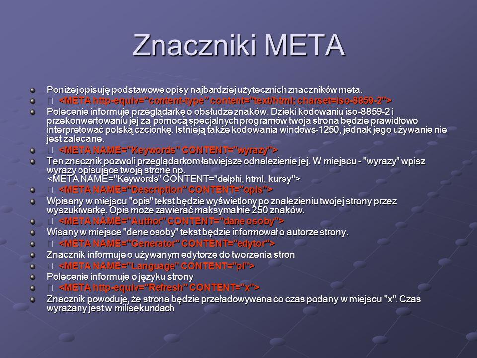 Znaczniki META Poniżej opisuję podstawowe opisy najbardziej użytecznich znaczników meta.