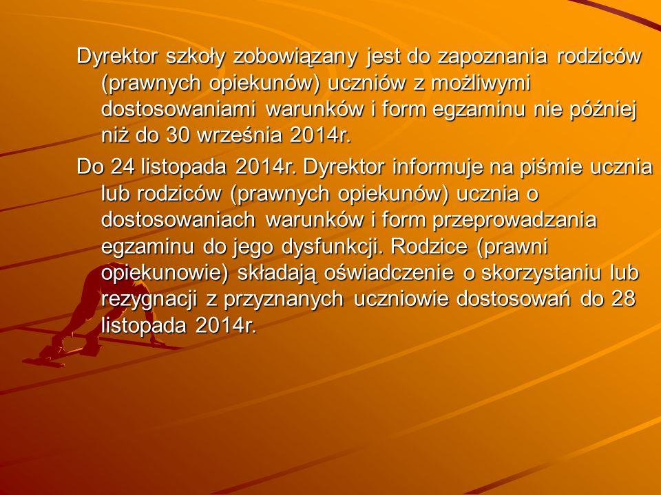 Dyrektor szkoły zobowiązany jest do zapoznania rodziców (prawnych opiekunów) uczniów z możliwymi dostosowaniami warunków i form egzaminu nie później niż do 30 września 2014r.