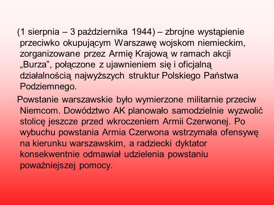 """(1 sierpnia – 3 października 1944) – zbrojne wystąpienie przeciwko okupującym Warszawę wojskom niemieckim, zorganizowane przez Armię Krajową w ramach akcji """"Burza , połączone z ujawnieniem się i oficjalną działalnością najwyższych struktur Polskiego Państwa Podziemnego."""