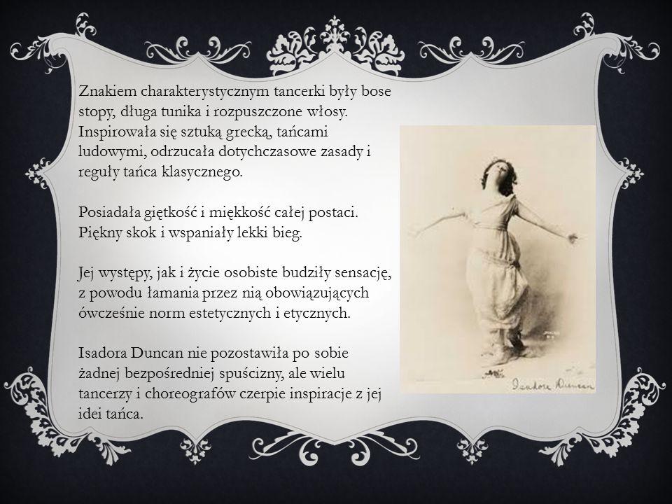 Znakiem charakterystycznym tancerki były bose stopy, długa tunika i rozpuszczone włosy.