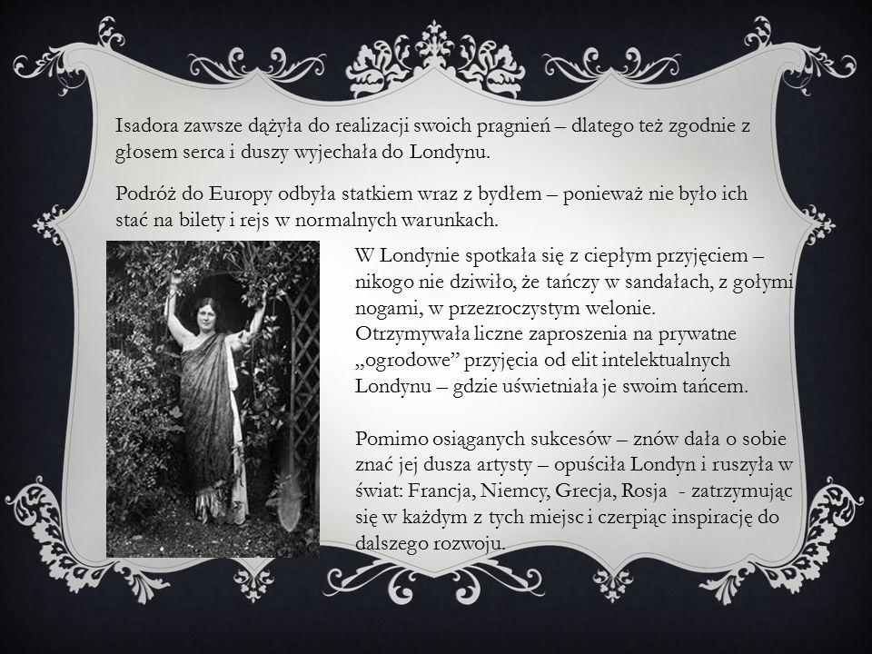 Isadora zawsze dążyła do realizacji swoich pragnień – dlatego też zgodnie z głosem serca i duszy wyjechała do Londynu.