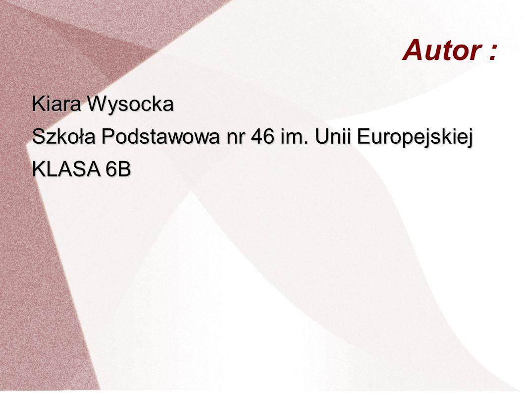 Autor : Kiara Wysocka Szkoła Podstawowa nr 46 im. Unii Europejskiej