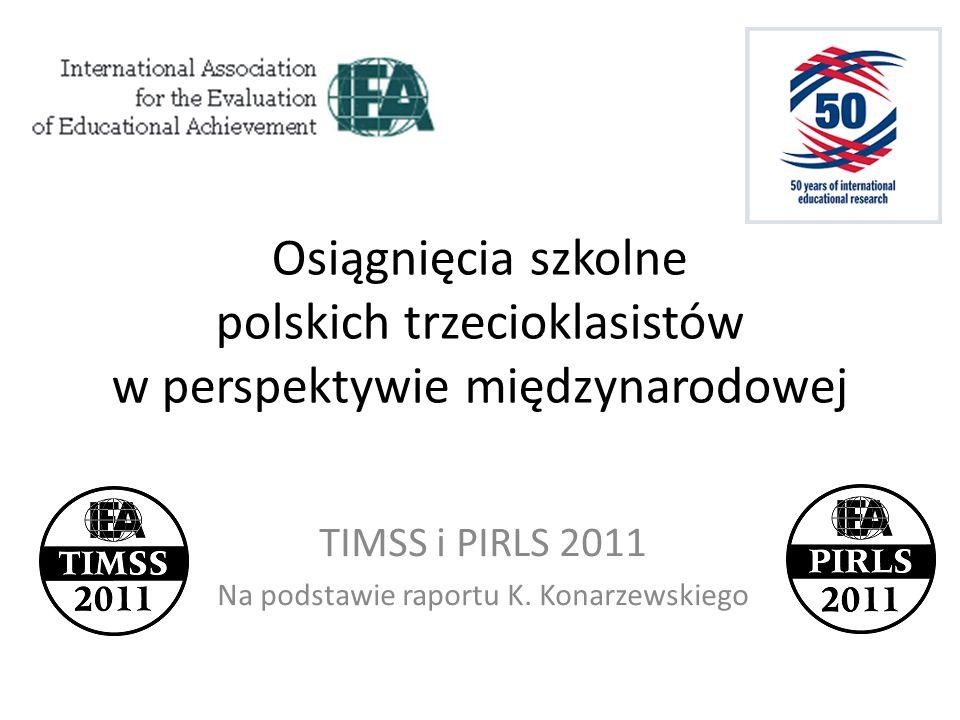 TIMSS i PIRLS 2011 Na podstawie raportu K. Konarzewskiego