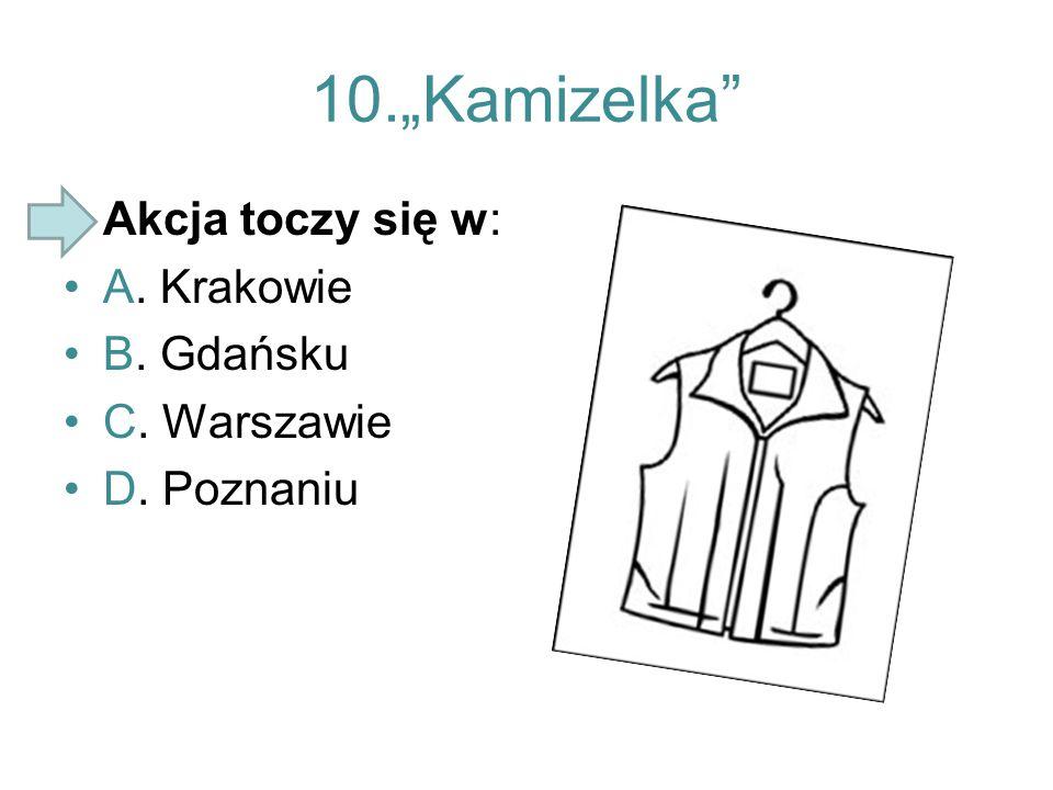 """10.""""Kamizelka Akcja toczy się w: A. Krakowie B. Gdańsku C. Warszawie"""