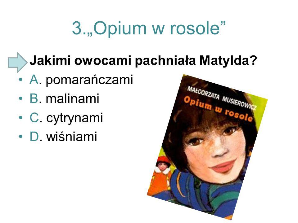 """3.""""Opium w rosole Jakimi owocami pachniała Matylda A. pomarańczami"""