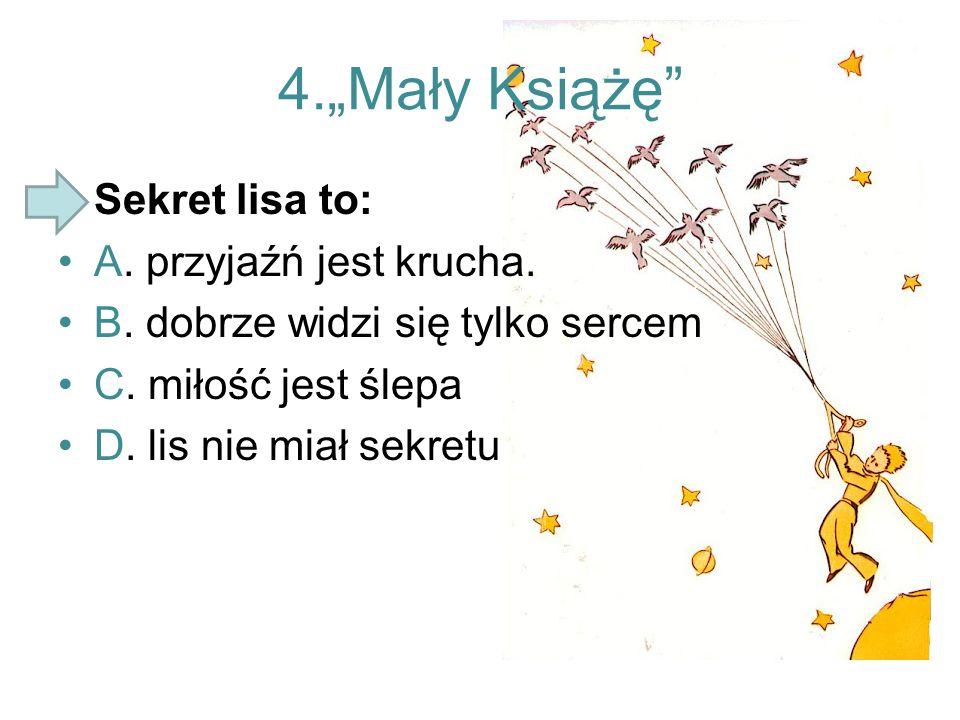 """4.""""Mały Książę Sekret lisa to: A. przyjaźń jest krucha."""
