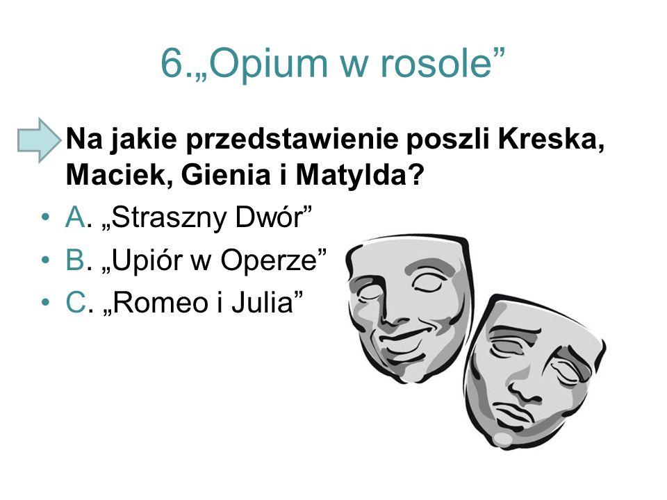 """6.""""Opium w rosole Na jakie przedstawienie poszli Kreska, Maciek, Gienia i Matylda A. """"Straszny Dwór"""