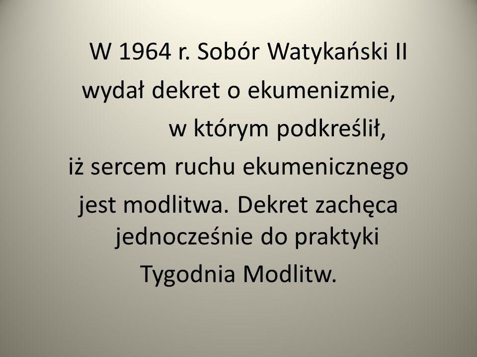 W 1964 r. Sobór Watykański II wydał dekret o ekumenizmie,