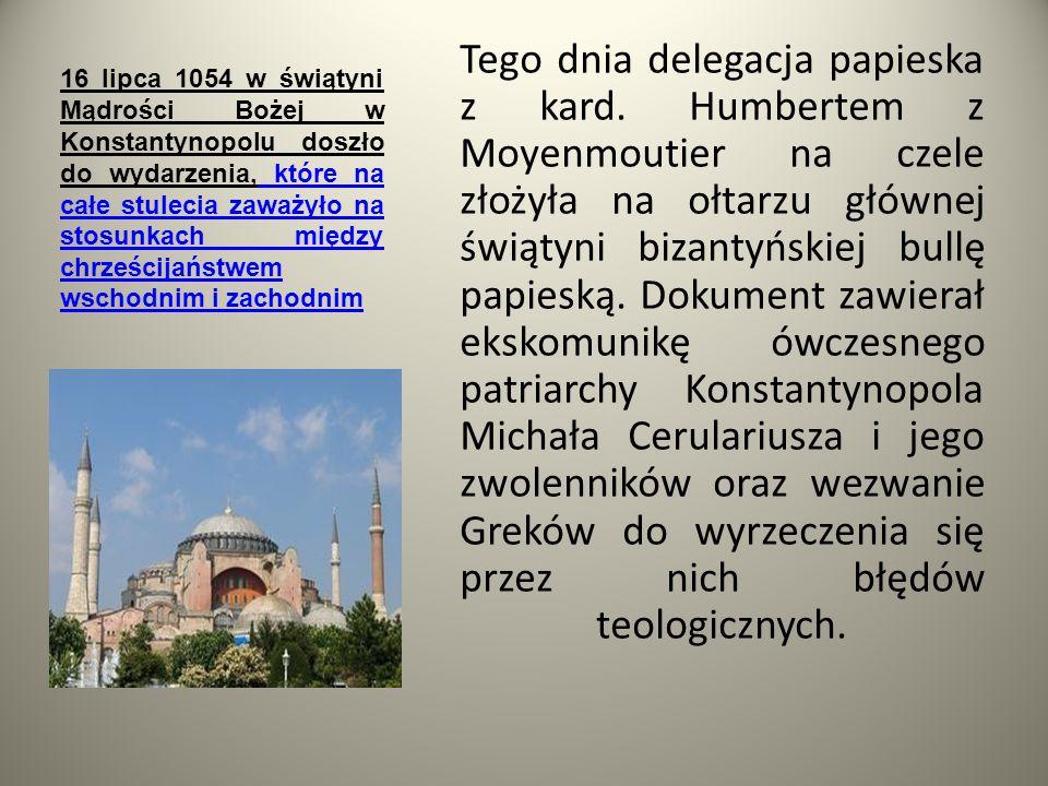 16 lipca 1054 w świątyni Mądrości Bożej w Konstantynopolu doszło do wydarzenia, które na całe stulecia zaważyło na stosunkach między chrześcijaństwem wschodnim i zachodnim
