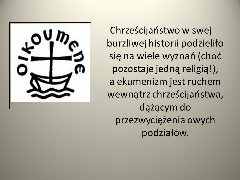 Chrześcijaństwo w swej burzliwej historii podzieliło się na wiele wyznań (choć pozostaje jedną religią!), a ekumenizm jest ruchem wewnątrz chrześcijaństwa, dążącym do przezwyciężenia owych podziałów.