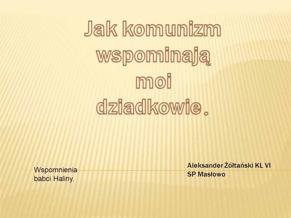 Jak komunizm wspominają moi dziadkowie.